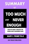 SUMMARY Of Too Much and Never Enough: How My Family Created the World's Most Dangerous Man by Mary L. Trump, Ph.D Cover Image