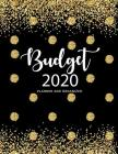 Budget Planner and Organizer 2020: Budgeting Daily Weekly & Monthly Calendar Expense Tracker Budget Journal, Personal Finances, Financial Planner, Deb Cover Image
