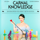 Carnal Knowledge: Sex Education You Didn't Get in School Cover Image