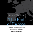The End of Europe: Dictators, Demagogues, and the Coming Dark Age Cover Image