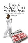 There Is No Such Thing as a Free Press...: And We Need One More Than Ever (Societas: Essays in Political & Cultural Criticism) Cover Image
