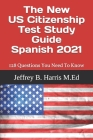 The New US Citizenship Test Study Guide - Spanish: 128 Questions You Need To Know Cover Image
