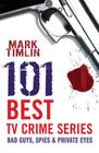 101 Best TV Crime Series: Bad Guys, Spies & Private Eyes Cover Image