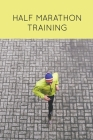 Half Marathon Training: Runners Journal, Running Log, Daily Run Notes Book, 12 Week Schedule, Track Distance, Speed, Time, Weather, Race Detai Cover Image