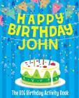 Happy Birthday John: The Big Birthday Activity Book: Personalized Books for Kids Cover Image