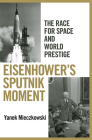 Eisenhower's Sputnik Moment: The Race for Space and World Prestige Cover Image