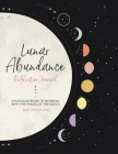 Lunar Abundance: Reflective Journal: Your Guidebook to Working with the Phases of the Moon Cover Image