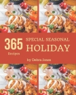 365 Special Seasonal Holiday Recipes: Everything You Need in One Seasonal Holiday Cookbook! Cover Image