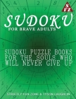 Sudoku For Brave Adults: Sudoku Puzzle Books For The Souls Who Will Never Give Up Cover Image