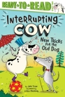 New Tricks for the Old Dog: Ready-to-Read Level 2 (Interrupting Cow) Cover Image