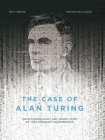 The Case of Alan Turing: The Extraordinary and Tragic Story of the Legendary Codebreaker Cover Image