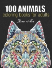 100 Animals Coloring Book for Adult: (4) Mandala Coloring Books for Adults Animals An Adult Coloring Book With 100 Detailed Animal for Relaxation and Cover Image