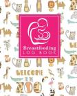 Breastfeeding Log Book: Baby Feeding And Diaper Log, Breastfeeding Book, Baby Feeding Notebook, Breastfeeding Log, Cute Zoo Animals Cover Cover Image