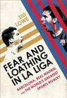 Fear and Loathing in La Liga: Barcelona, Real Madrid, and the World's Greatest Sports Rivalry Cover Image