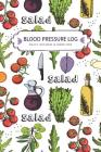 Blood Pressure Log: Salad Design Daily Record & Tracker Blood Pressure Heart Rate Health Check Monitor Size 6x9 Inches 106 Pages Cover Image
