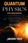 Quantum Physics for Beginners: The new comprehensive guide to master the 7 hidden secrets of the law of attraction and relativity. Learn the origin o Cover Image