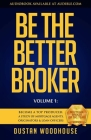Be the Better Broker, Volume 1: So You Want to Be a Broker? Cover Image
