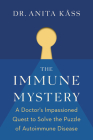 The Immune Mystery: A Young Doctor's Quest to Solve the Puzzle of Autoimmune Disease Cover Image