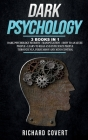 Dark Psychology: 3 Books in 1: Dark Psychology Secrets + Manipulation + How to Analyze People - Learn to Read and Influence People thro Cover Image