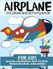 Airplane Coloring and Activity Book for Kids: Mazes, Coloring, Dot to Dot, Word Search, and More! Cover Image