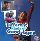 Different Kinds of Good-Byes (A+ Books: Shelley Rotner's World) Cover Image