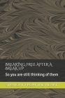 Breaking Free After a Break Up: So you are still thinking of them Cover Image