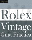 Guía Práctica del Rolex Vintage: Un manual de supervivencia para la aventura del Rolex vintage (Classic) Cover Image