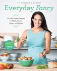 Everyday Fancy: 65 Easy, Elegant Recipes for Meals, Snacks, Sweets, and Drinks from the Winner of MasterChef Season 5 on FOX Cover Image