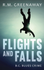 Flights and Falls: A B.C. Blues Crime Novel Cover Image