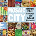 Mosaic City: Toronto's Ethnic Enclaves and Cultural Communities Cover Image