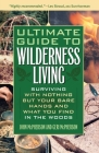 Ultimate Guide to Wilderness Living: Surviving with Nothing But Your Bare Hands and What You Find in the Woods Cover Image