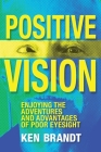 Positive Vision: Enjoying the Adventures and Advantages of Poor Eyesight Cover Image