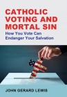 Catholic Voting and Mortal Sin: How You Vote Can Endanger Your Salvation Cover Image