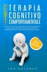 Terapia cognitivo-comportamentale (CBT) e Tecniche per gestire i problemi di stress, depressione e ansia: Usa emozioni, pensieri e azioni per il tuo b Cover Image