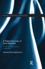A Political Economy of Arab Education: Policies and Comparative Perspectives (Routledge Studies in Middle Eastern Society) Cover Image