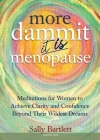 More Dammit ... It IS Menopause!: Meditations for Women to Achieve Clarity and Confidence Beyond Their Wildest Dreams, Volume 2 Cover Image
