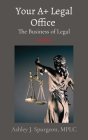 Your A+ Legal Office: The Business of Legal Cover Image