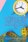 Intermittent Fasting for Women Over 50: Boost Your Metabolism, Promote Longevity and Lose Weight with the Simple and Practical Diet Regime Cover Image