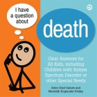 I Have a Question about Death: Clear Answers for All Kids, Including Children with Autism Spectrum Disorder or Other Special Needs Cover Image