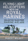 Flying Light Helicopters with the Royal Marines: Collective Tales from Marine Air 489 Cover Image