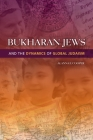 Bukharan Jews and the Dynamics of Global Judaism (Indiana Series in Sephardi and Mizrahi Studies) Cover Image