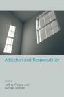 Addiction and Responsibility (Philosophical Psychopathology) Cover Image