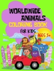 Worldwide Animals Coloring Book For Kids: Farm, Forest and Jungle Animal Illustrations to Color and Learn New, fun and creative coloring pages for kid Cover Image