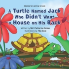A Turtle Named Jack Who Didn't Want a House on His Back Cover Image