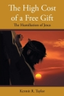 The High Cost of a Free Gift: The Humiliation of Jesus Cover Image