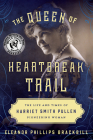 The Queen of Heartbreak Trail: The Life and Times of Harriet Smith Pullen, Pioneering Woman Cover Image