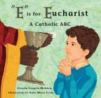 E Is for Eucharist: A Catholic ABC Cover Image