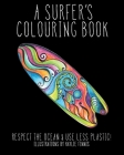 A Surfer's Colouring Book: Respect the Ocean & Use Less Plastic! Cover Image