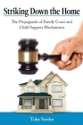 Striking Down the Home: The Propaganda of Family Court and Child Support Mechanisms Cover Image