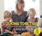 Cooking Together: Real Food for the Whole Family Cover Image